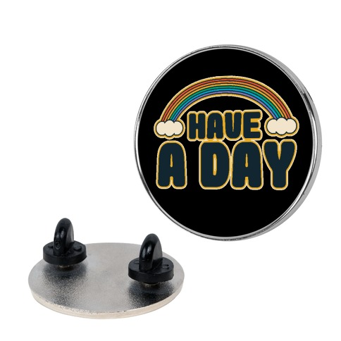 Have A Day Pin