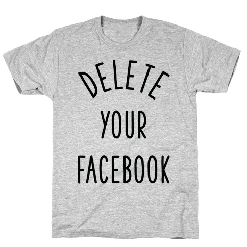 Delete Your Facebook T-Shirt