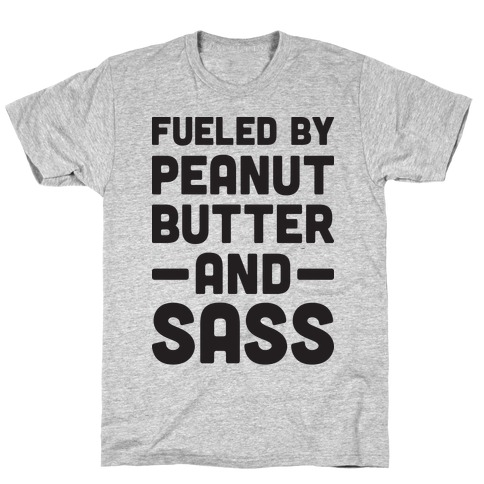 Fueled By Peanut Butter And Sass T-Shirt