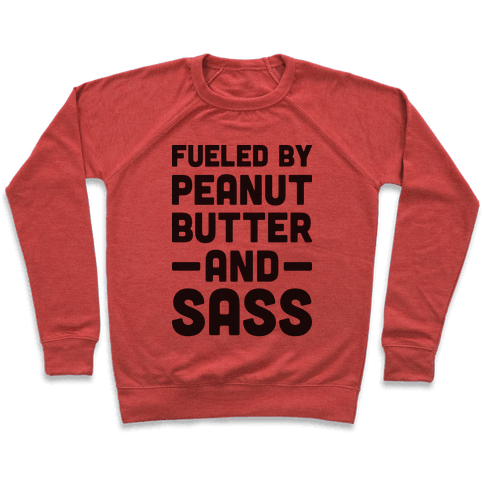 Fueled By Peanut Butter And Sass Pullover