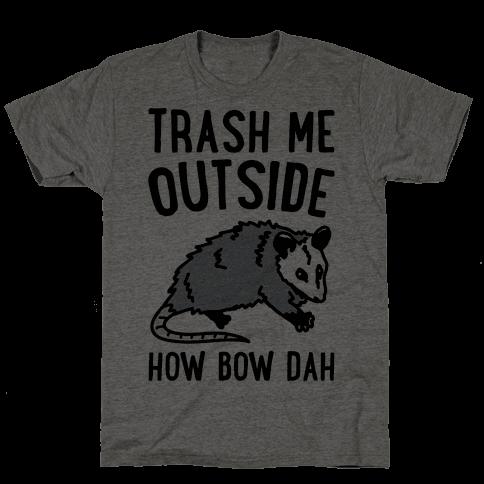 Trash Me Outside How Bow Dah Opossum Parody Mens T-Shirt
