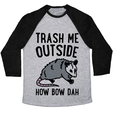 Trash Me Outside How Bow Dah Opossum Parody Baseball Tee