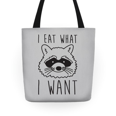 I Eat What I Want Raccoon Tote