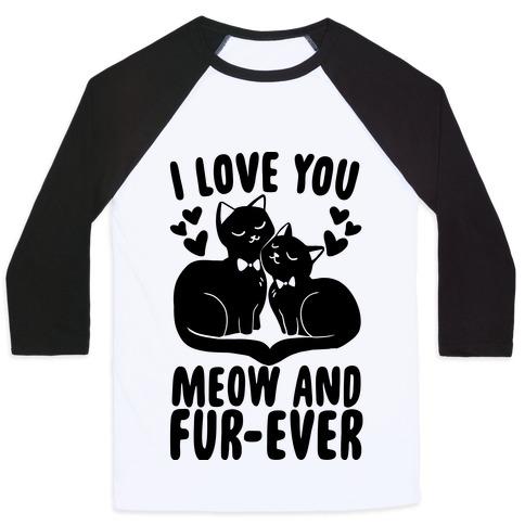 I Love You Meow and Furever - 2 Grooms  Baseball Tee