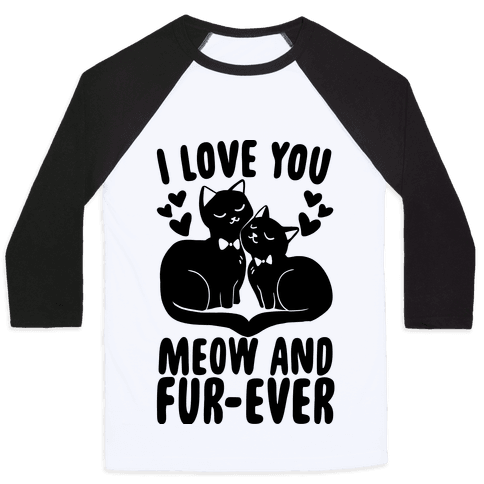 I Love You Meow and Furever - 2 Grooms  Baseball Tee