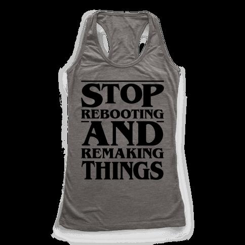 Stop Rebooting and Remaking Things Parody Racerback Tank Top