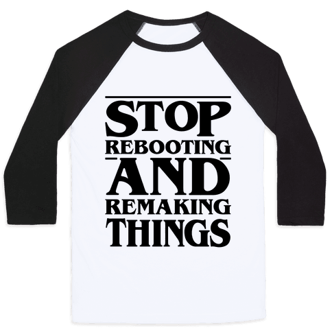 Stop Rebooting and Remaking Things Parody Baseball Tee