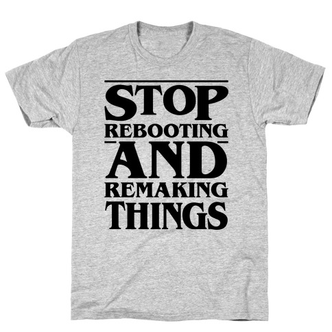 Stop Rebooting and Remaking Things Parody T-Shirt