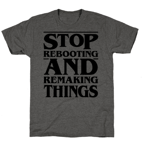 Stop Rebooting and Remaking Things Parody Mens T-Shirt