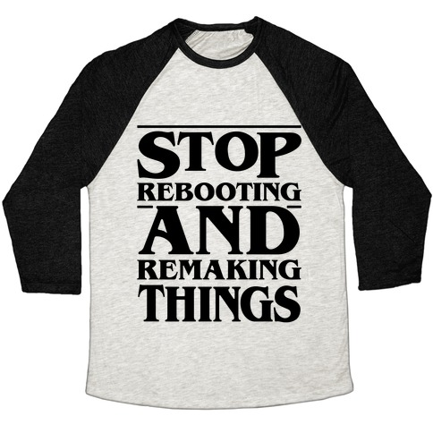 Stop Rebooting and Remaking Things Parody Baseball Tee