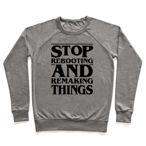 Stop Rebooting and Remaking Things Parody Pullover