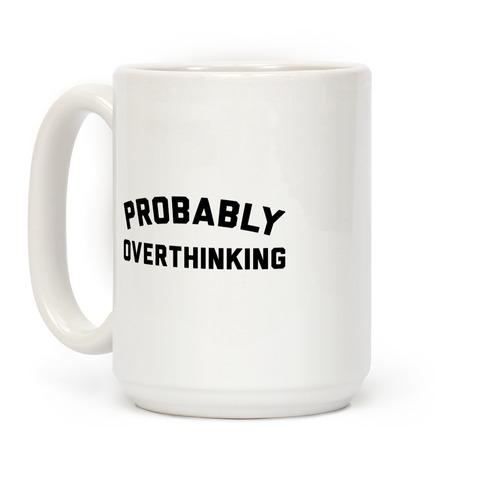 Probably Overthinking Coffee Mug