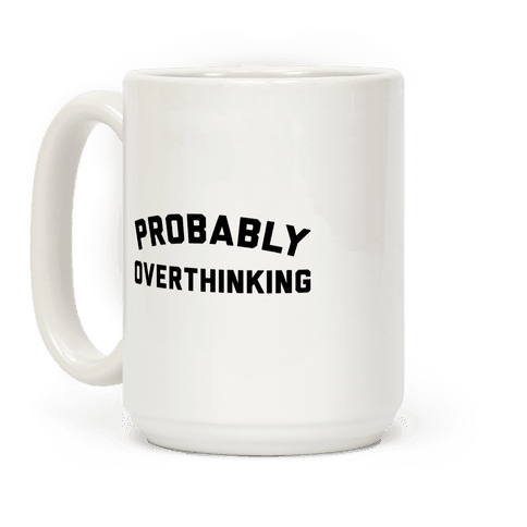 Probably Overthinking Coffee Mug