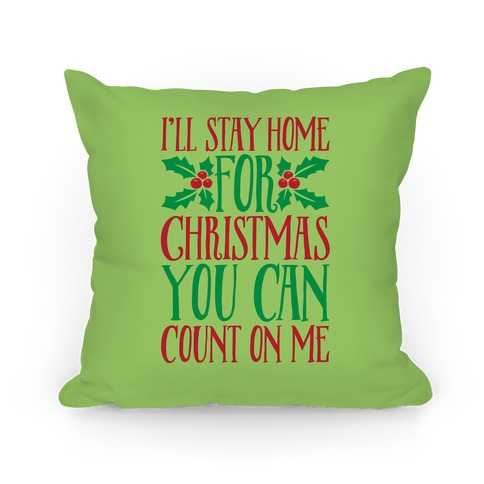 I'll Stay Home For Christmas Pillow