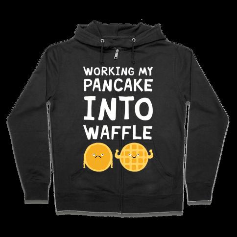 Working My Pancake Into Waffle Zip Hoodie