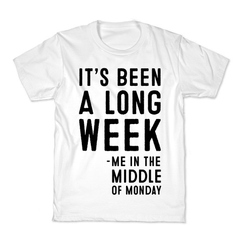 It's Been a Long Week - Me in the Middle of Monday Kids T-Shirt