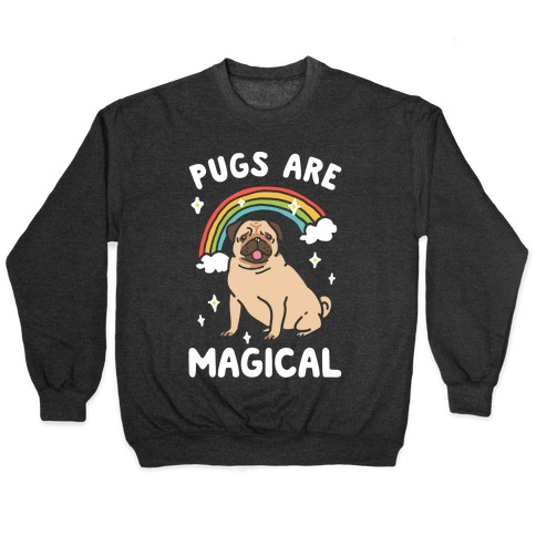 Pugs Are Magical Pullover