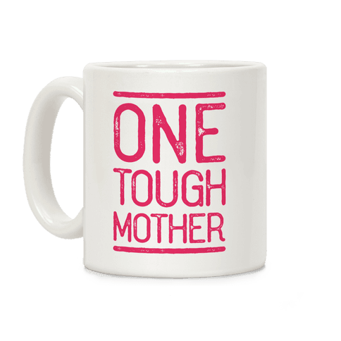 One Tough Mother Coffee Mug