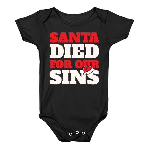 Santa Died For Our Sins Parody White Print Baby Onesy