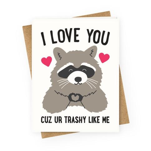 I Love You Cuz Ur Trashy Like Me Raccoon Greeting Card