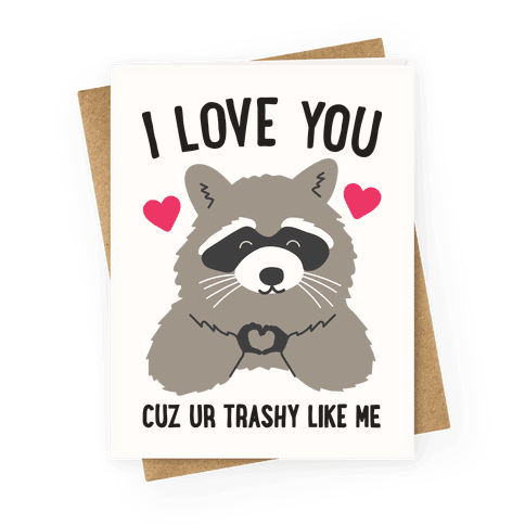 I Love You Cuz Ur Trashy Like Me Raccoon Greeting Card