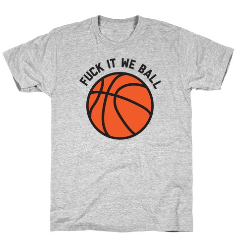 F*** It We Ball (Basketball) T-Shirt