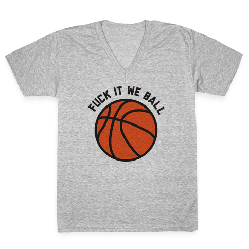 F*** It We Ball (Basketball) V-Neck Tee Shirt