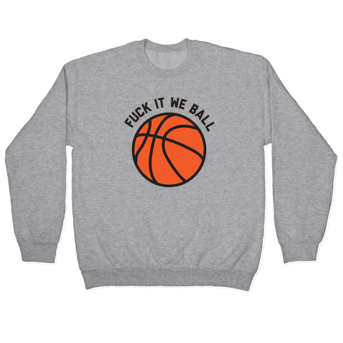 F*** It We Ball (Basketball) Pullover
