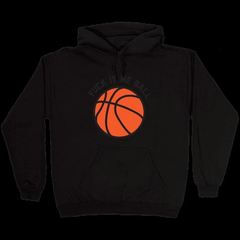 F*** It We Ball (Basketball) Hooded Sweatshirt