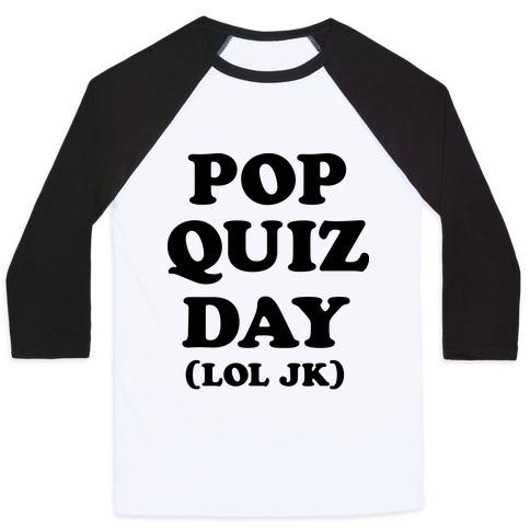 Pop Quiz Day (LOL JK) Baseball Tee