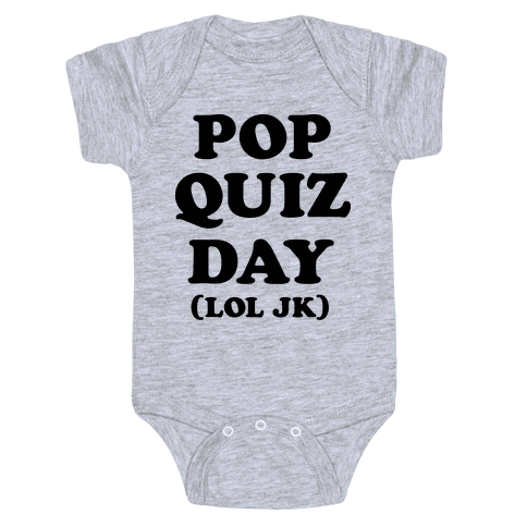 Pop Quiz Day (LOL JK) Baby Onesy