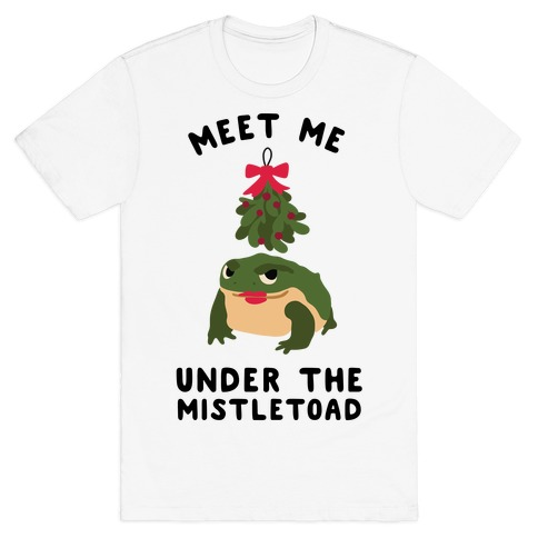 Meet Me Under the MistleToad T-Shirt