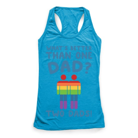 What's Better Than One Dad? Two Dads! Racerback Tank Top
