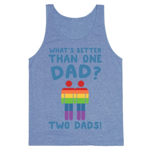 What's Better Than One Dad? Two Dads! Tank Top