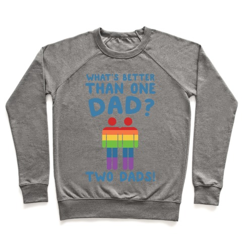 What's Better Than One Dad? Two Dads! Pullover