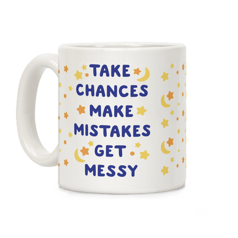 Take Chances Make Mistakes Get Messy Coffee Mug