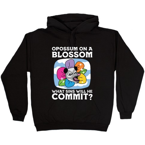 Opossum on a Blossom, What Sins Will He Commit? Hooded Sweatshirt