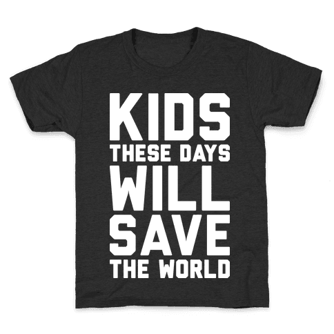 Kids These Days Will Save The World Kids T-Shirt