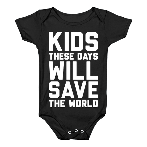 Kids These Days Will Save The World Baby Onesy