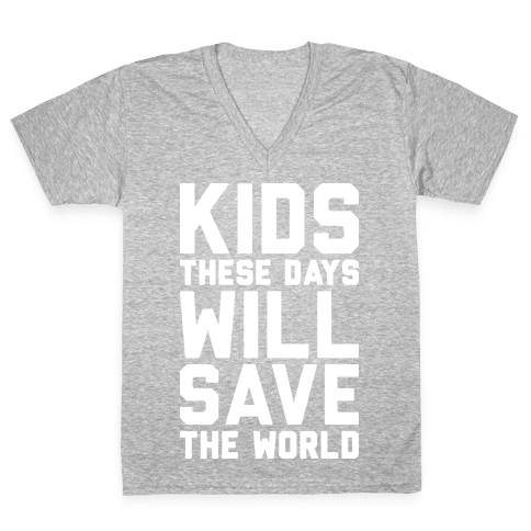 Kids These Days Will Save The World V-Neck Tee Shirt