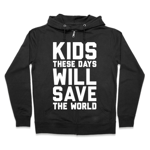 Kids These Days Will Save The World Zip Hoodie