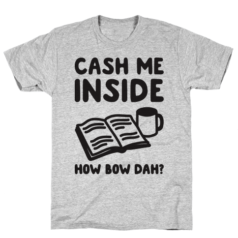 Cash Me Inside How Bow Dah? Mens T-Shirt