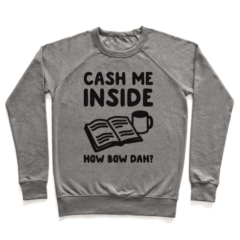 Cash Me Inside How Bow Dah? Pullover