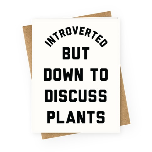 Introverted But Down to Discuss Plants Greeting Card