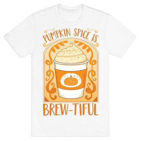 Pumpkin Spice Is Brew-tiful T-Shirt