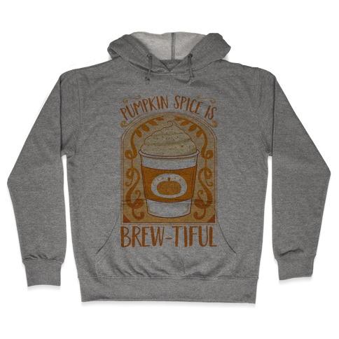 Pumpkin Spice Is Brew-tiful Hooded Sweatshirt
