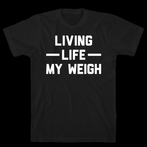 Living Life My Weigh Mens/Unisex T-Shirt