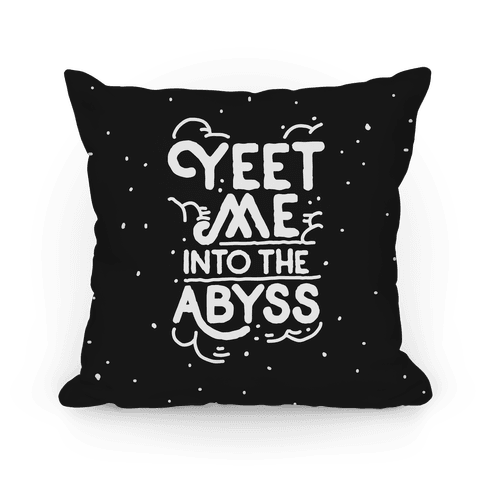Yeet Me into the Abyss Pillow