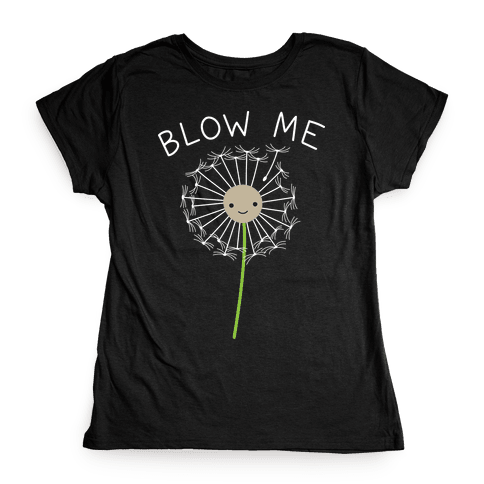 Blow Me Dandelion Womens T-Shirt