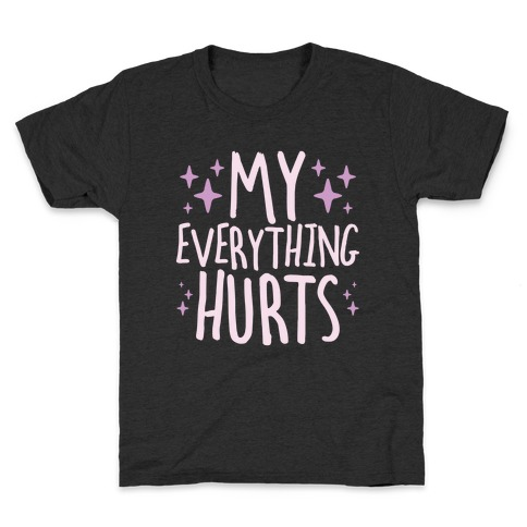 My Everything Hurts Kids T-Shirt